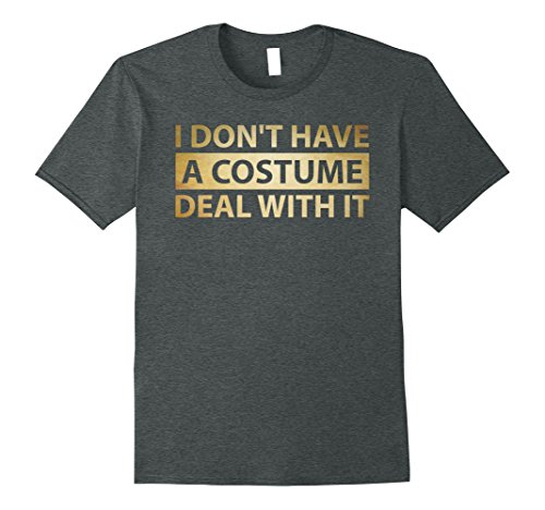 Cheap Quick And Easy Costumes (Mens I Don't Have A Costume. Deal With It - Halloween T-Shirt XL Dark Heather)