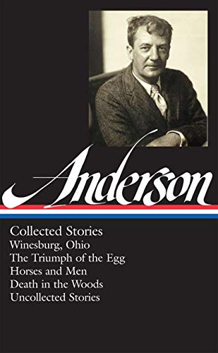 Sherwood Anderson: Collected Stories (LOA #235): Winesburg, Ohio / The Triumph of the Egg / Horses and Men / Death in the Woods /  uncollected stories (Library of America)