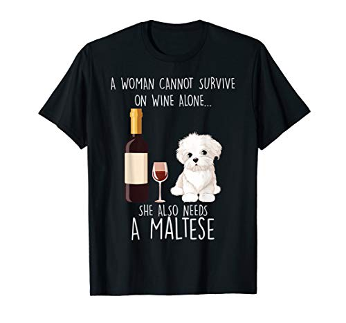 Woman Cannot Survive on Wine Alone needs A Maltese - Maltese Womens
