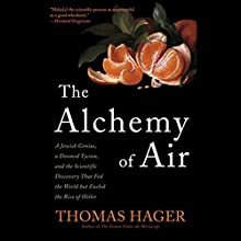 The Alchemy of Air: A Jewish Genius, a Doomed Tycoon, and the Scientific Discovery That Fed the World but Fueled the Rise of Hitler Audiobook by Thomas Hager Narrated by Adam Verner