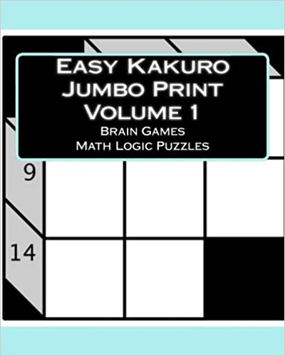 graphic relating to Logic Puzzles Easy Printable identified as Uncomplicated Kakuro Jumbo Print Quantity 1: Mind Online games Math Logic