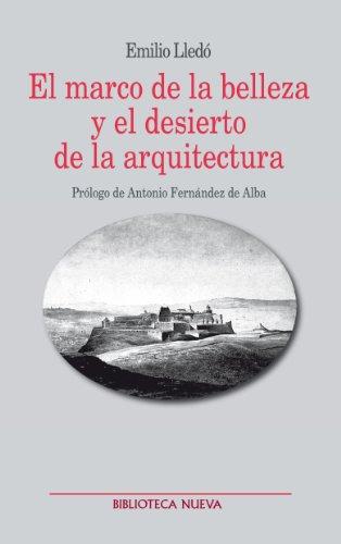 Descargar Libro El Marco De La Belleza Y El Desierto De La Arquitectura Emilio Lledó