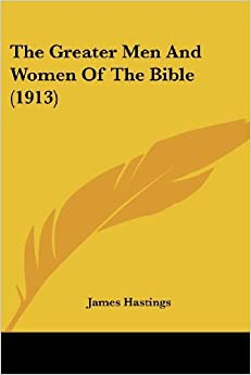 Book The Greater Men and Women of the Bible (1913) by James Hastings (2007-11-30)