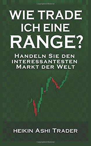 Wie trade ich eine Range?: Handeln Sie den interessantesten Markt der Welt Taschenbuch – 2. September 2017 Heikin Ashi Trader 1976051657 Personal Finance Business & Economics