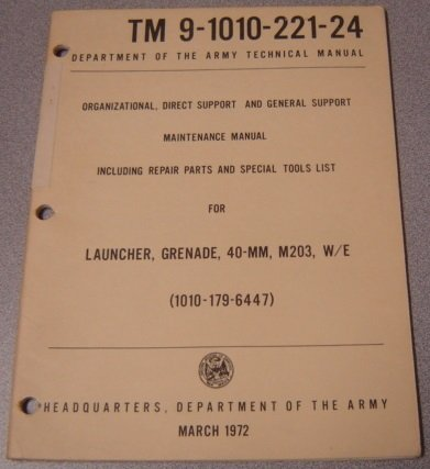 TM 9-1010-221-24. Organizational, direct support and general support maintenance manual including repair parts and special tools list for launcher, grenade, 40-mm, M203, W/E (1010-179-6447). -