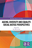 Ageing, Diversity and Equality: Social Justice Perspectives (Open Access) (Routledge Advances in Sociology) (English Edition)