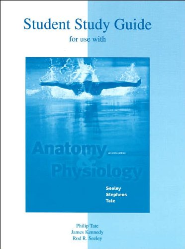 Student Study Guide to accompany Anatomy and Physiology (text only) 7th (Seventh) edition by P. Tate,J. R. Kennedy,R. R. Seeley ebook