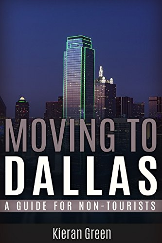 Moving to Dallas: A Guide for Non-Tourists (Dallas, Dallas TX, Dallas Texas, Dallas Texas Travel, Dallas Texas Travel Guide, Dallas Texas Moving Guide Book 1)