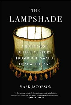 The Lampshade: A Holocaust Detective Story from Buchenwald to New Orleans by [Jacobson, Mark]
