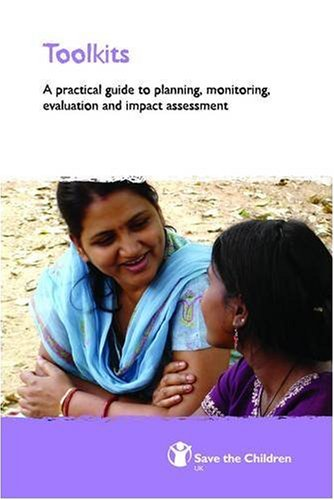 Toolkits: A Practical Guide to Monitoring, Evaluation and Impact Assessment (Save the Children Devel
