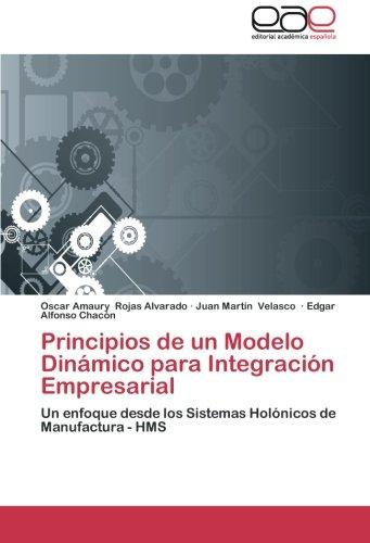 Read Online Principios de un Modelo Dinámico para Integración Empresarial: Un enfoque desde los Sistemas Holónicos de Manufactura - HMS (Spanish Edition) pdf