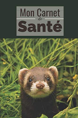 Carnet De Sante Pour Furet Consignez Tous Les Faits Marquants De La Sante De Votre Compagnon Historique Des Visites Chez Le Veterinaire Suivi Des Format 15 2 X 22