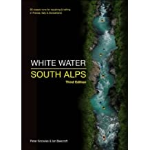 White Water South Alps: 65 Classic Runs for Kayaking & Rafting in France, Italy & Switzerland. Peter Knowles & Ian Beecroft