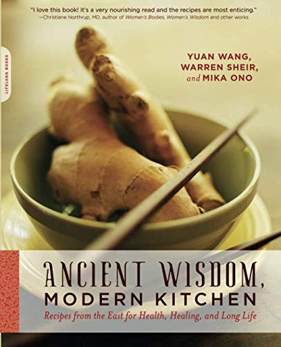 Ancient Wisdom, Modern Kitchen: Recipes from the East for...