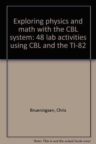 Exploring physics and math with the CBL system: 48 lab activities using CBL and the TI-82 ()
