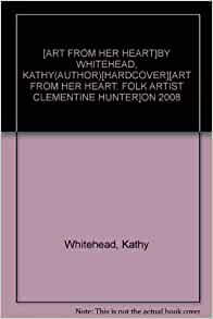 [ART FROM HER HEART]BY WHITEHEAD, KATHY(AUTHOR)[HARDCOVER