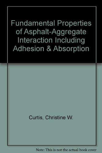 Fundamental Properties of Asphalt-Aggregate Interaction Including Adhesion & Absorption