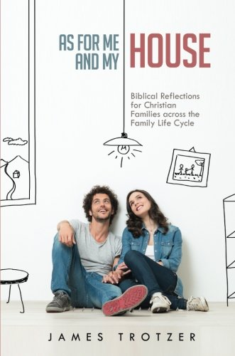 As for Me and My House: Biblical Reflections for Christian Families across the Family Life Cycle PDF