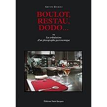 Boulot, restau, dodo…: Les tribulations d'un photographe gastronomique (French Edition)