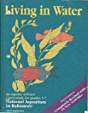 Living in Water : An Aquatic Science Curriculum for Grades 5-7, National Aquarium Staff, 0787243663