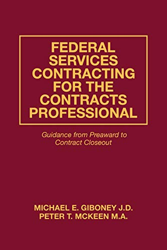 Federal Services Contracting for the Contracts Professional: Guidance from Preaward to Contract Closeout