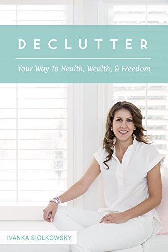 Declutter Your Way to Health, Wealth, & Freedom