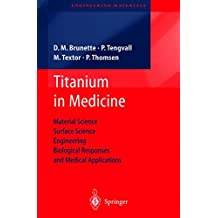 Titanium in Medicine: Material Science, Surface Science, Engineering, Biological Responses and Medical Applications