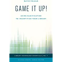 Game It Up!: Using Gamification to Incentivize Your Library (Library Technology Essentials)