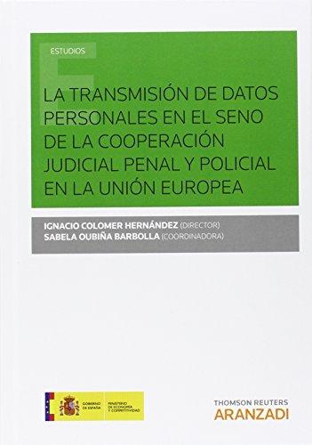 Descargar Libro Transmisión De Datos Personales En El Seno De La Cooperación Judicial Penal Y Po Ignacio Colomer Hernández (dir.)