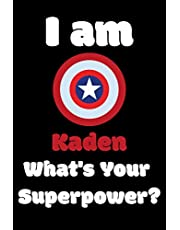 I am Kaden What's Your Superpower?: 407 Pages Blank Lined Notebook Inspirational And Motivational Journal Gift For Chaplain 6 x 9 Inches Birthday And Christmas Gift For Friends, Family