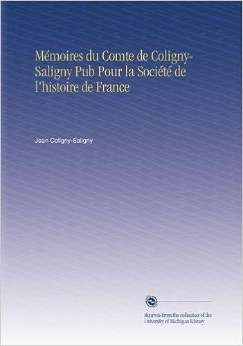 Lire Mémoires du Comte de Coligny-Saligny Pub Pour la Société de l'histoire de France epub pdf