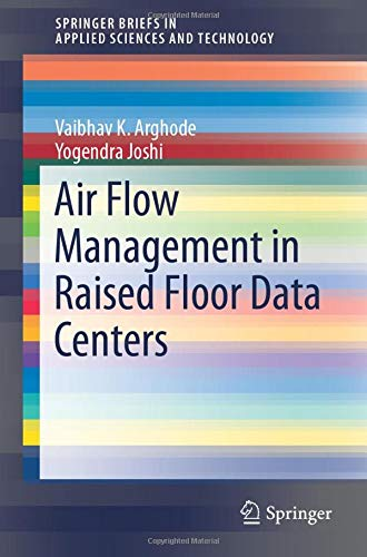 Air Flow Management in Raised Floor Data Centers (SpringerBriefs in Applied Sciences and Technology)