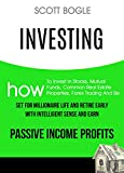 img - for Investing: How to Invest in Stocks, Mutual Funds, Common Real Estate Properties, Forex Trading and Be Set for Millionaire Life and Retire Early with Intelligent Sense and Earn Passive Income Profits book / textbook / text book
