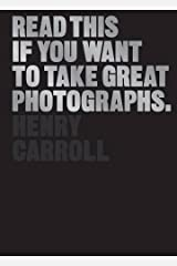 Read This If You Want to Take Great Photographs: (photography books, top photography tips) Paperback