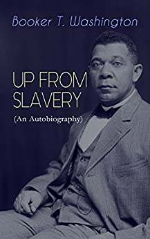 an examination of the autobiography up from slavery by booker t washington Nonfiction booker t washington  up from slavery this volume is dedicated to my wife, margaret james washington, and to my brother, john h washington, whose patience, fidelity and hard work have gone far to make the work at tuskegee successful.