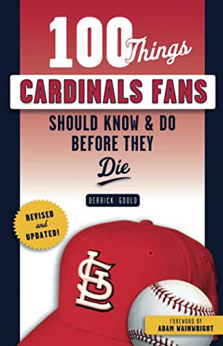 100 Things Cardinals Fans Should Know & Do Before They Die (100 Things...Fans Should Know) ()
