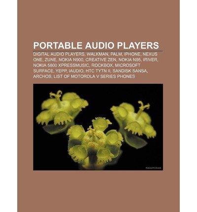 { [ PORTABLE AUDIO PLAYERS: DIGITAL AUDIO PLAYERS, WALKMAN, PALM, IPHONE, NEXUS ONE, ZUNE, NOKIA N900, CREATIVE ZEN, NOKIA N95, IRIVER ] } Source Wikipedia ( AUTHOR ) Sep-01-2011 Paperback