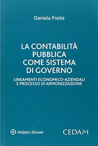 La contabilità pubblica sistema di governo. Lineamenti economico-aziendali e processo di armonizzazione Daniela Preite