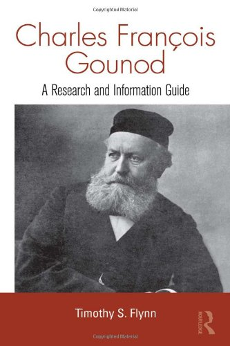 Charles Francois Gounod: A Research and Information Guide (Routledge Music Bibliographies) by Timothy S Flynn