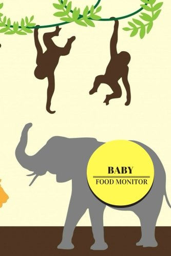 """Download Baby Food Monitor: Jungle Design  Track Your Child's Eating Habits, Food  & Meal Choices  Great For Weaning Babies & Toddlers  Monitor Meals At ... x 9"""" Paperback (Baby Essentials) (Volume 11) pdf epub"""
