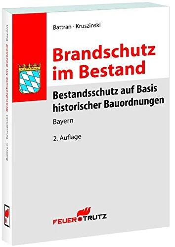 Brandschutz im Bestand: Bestandsschutz auf Basis historischer Bauordnungen - BAYERN, 2. Auflage