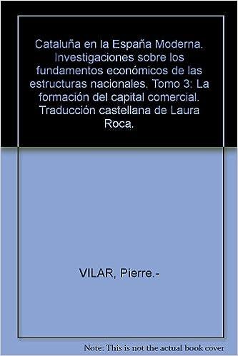 Cataluña en la España Moderna. Investigaciones sobre los fundamentos económic...: Amazon.es: VILAR, Pierre.-: Libros