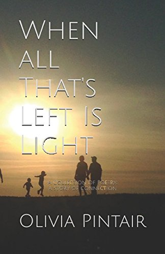 When All That's Left Is Light: A Collection of Poetry; a story of connection pdf