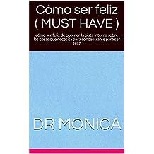 Cómo ser feliz ( MUST HAVE ): cómo ser feliz de obtener la pista interna sobre las cosas que necesita para concentrarse para ser feliz (Spanish Edition)