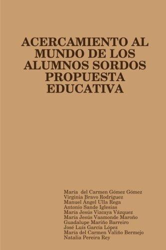 (PROPUESTA EDUCATIVA DE ACERCAMIENTO AL MUNDO DE LOS ALUMNOS SORDOS (Spanish Edition))