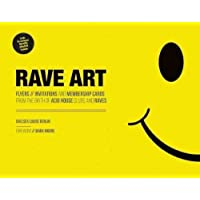 Rave Art: Flyers, Invitations and Membership Cards from the Birth of Acid House Clubs and Raves