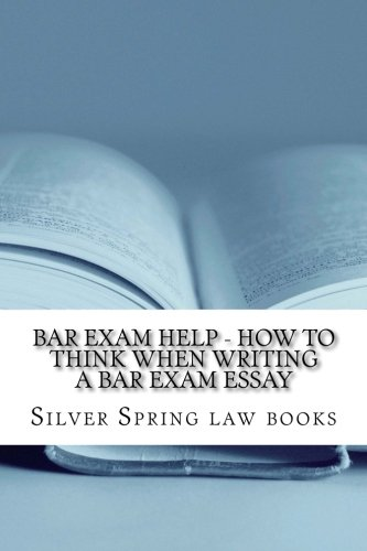 Bar Exam Help - How To Think When Writing A Bar Exam Essay: Essay Examples Translated Into Learnable Student Language by CreateSpace Independent Publishing Platform