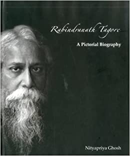 rabindranath tagore a pictorial biography nityapriya ghosh rabindranath tagore a pictorial biography nityapriya ghosh 9788189738754 com books
