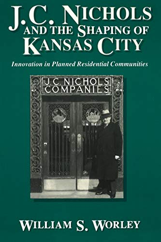 J. C. Nichols and the Shaping of Kansas City: Innovation in Planned Residential ()
