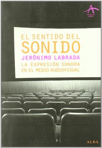 Descargar Libro El Sentido Del Sonido: La Expresión Sonora En El Medio Audiovisual Jerónimo Labrada